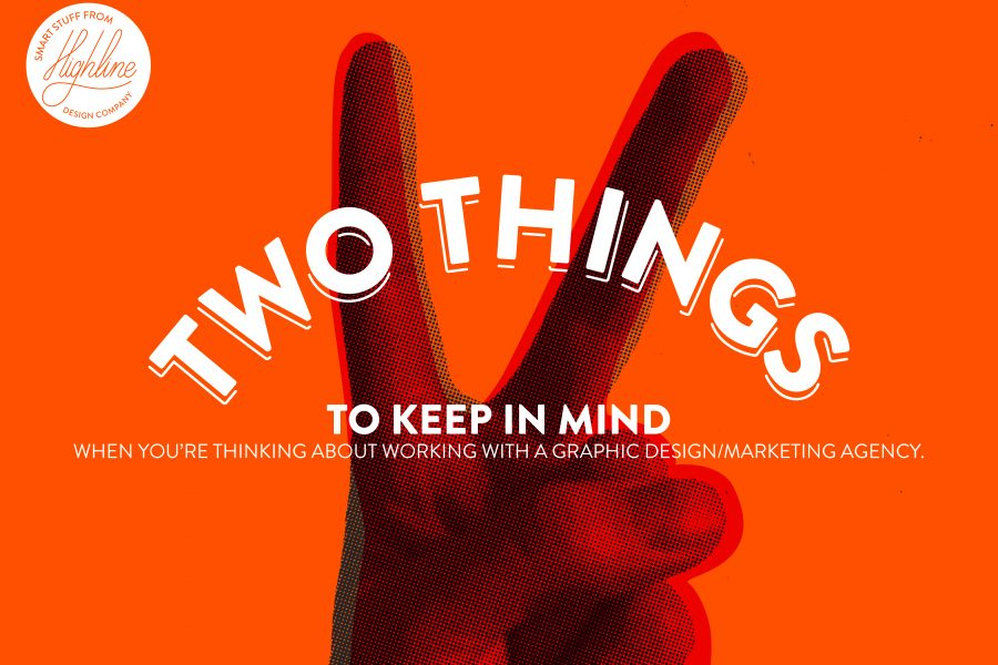 Two things to keep in mind when working with a design/marketing agency.